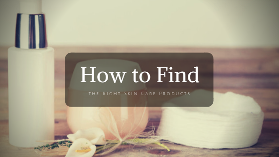 How to Find the Right Skin Care Products