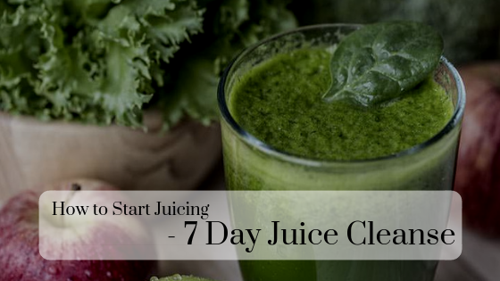 How to Start Juicing: 7 Day Juice Cleanse