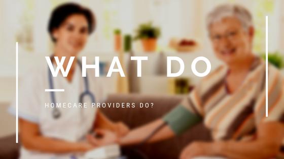 What do homecare providers do?